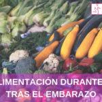 Alimentación durante y tras un embarazo