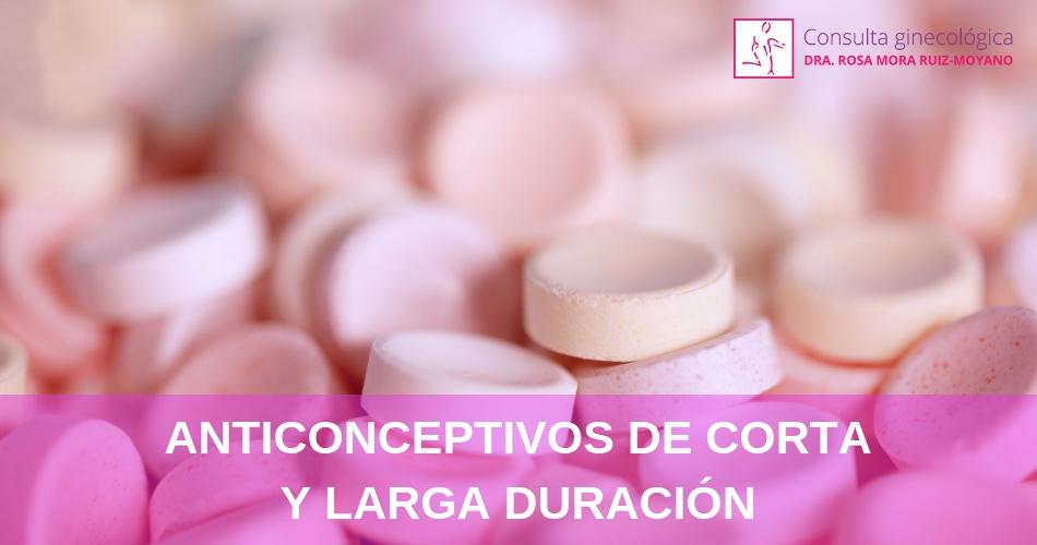 Anticonceptivos de corta y larga duración